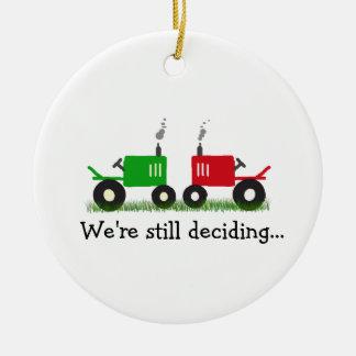 Green & Red Tractors Ornament: We're still decidin Ceramic Ornament