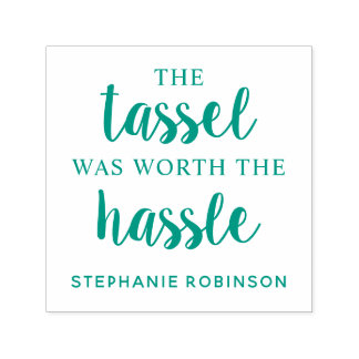 Green The Tassel Was Worth The Hassle | Custom Self-inking Stamp