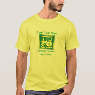 green tractor, Can't Talk Now,, Time to Harvest... T-Shirt
