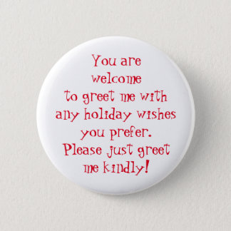 Greet me kindly w/ holiday wishes you prefer, red 2 inch round button