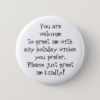 Greet me kindly with any holiday wishes you prefer 2 inch round button
