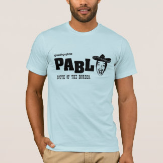 Greetings From Pablo T-Shirt