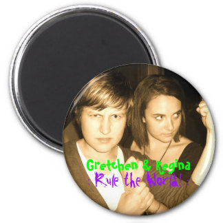 Gretchen & Regina, : Rule ... MAGNET AGAIN!