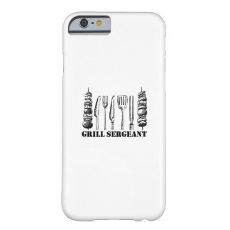 Grill Sergeant BBQ Grilling Hobby Funny  Men Women Barely There iPhone 6 Case