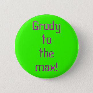 """Grody to the Max"" Button"