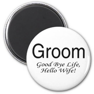 Groom Good Bye Life Hello Wife 2 Inch Round Magnet