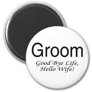 Groom Good Bye Life Hello Wife Magnet