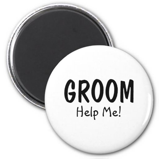Groom Help Me Fridge Magnet
