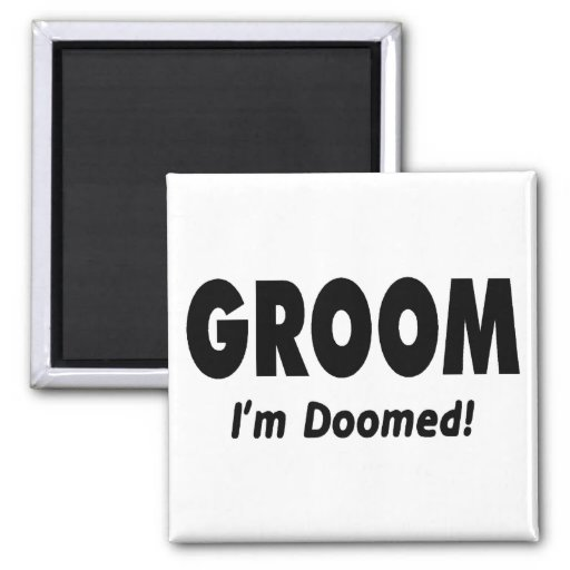 Groom Im Doomed Black Fridge Magnets