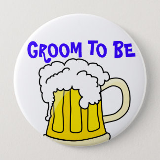 GROOM TO BE badge 4 Inch Round Button