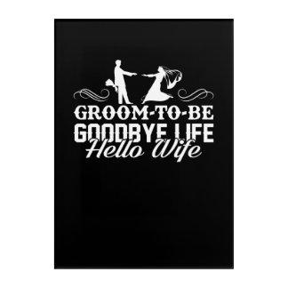 Groom To Be Goodbye Life Hello Wife Shirt Acrylic Wall Art