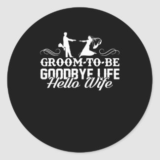 Groom To Be Goodbye Life Hello Wife Shirt Classic Round Sticker