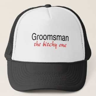 Groomsman The Bitchy One Trucker Hat