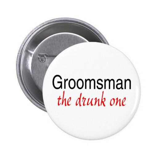 Groomsman (The Drunk One) Buttons