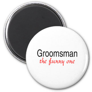 Groomsman The Funny One 2 Inch Round Magnet