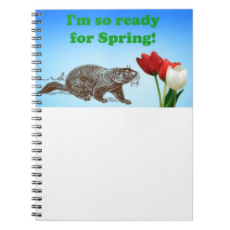 Groundhog Day So Ready for Spring Holiday Spiral Notebook