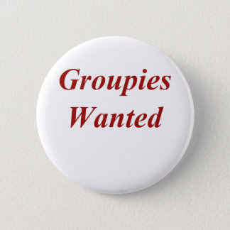 Groupies Wanted 2 Inch Round Button