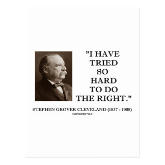 Grover Cleveland I Have Tried So Hard To Do Right Postcard