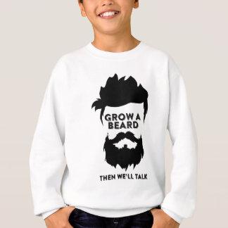 Grow a beard then we will talk sweatshirt