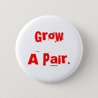 Grow A Pair. 2 Inch Round Button