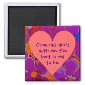 Grow old along with me. heart magnet