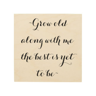 Grow old along with me wood print