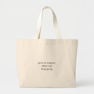 grow or outgrow, either way keep going large tote bag
