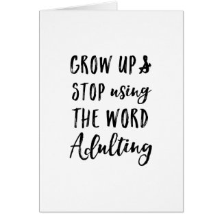 Grow up and Stop using the Word Adulting Card