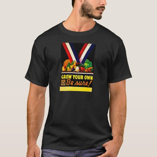 Grow Your Own Be Sure! Vintage World War II T-Shirt