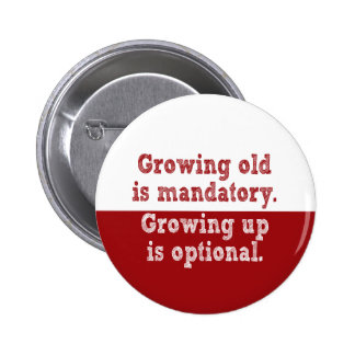 Growing old is mandatory 2 inch round button