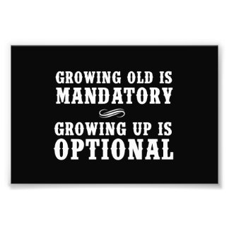 Growing Old Is Mandatory, Growing Up Is Optional Photo