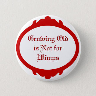 Growing Old is not for Wimps 2 Inch Round Button