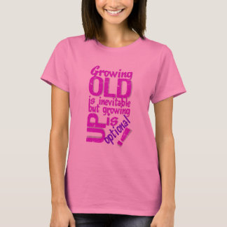 Growing Old shirt - choose style & color