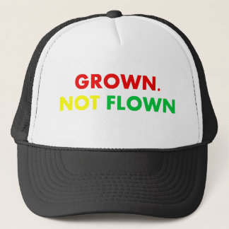 GROWN. NOT FLOWN. TRUCKER HAT