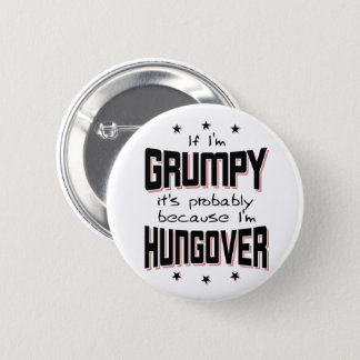 GRUMPY because HUNGOVER (blk) 2 Inch Round Button