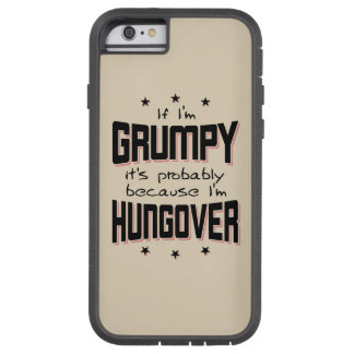 GRUMPY because HUNGOVER (blk) Tough Xtreme iPhone 6 Case