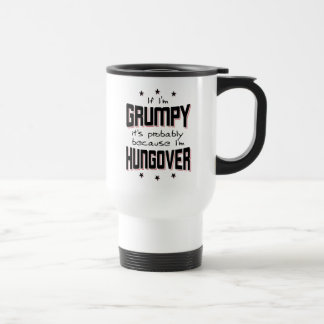 GRUMPY because HUNGOVER (blk) Travel Mug