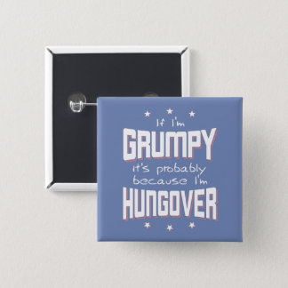 GRUMPY because HUNGOVER (wht) 2 Inch Square Button
