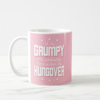 GRUMPY because HUNGOVER (wht) Coffee Mug