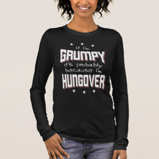 GRUMPY because HUNGOVER (wht) Long Sleeve T-Shirt