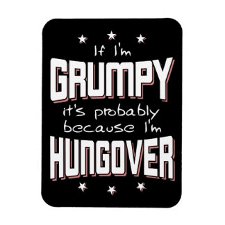 GRUMPY because HUNGOVER (wht) Magnet
