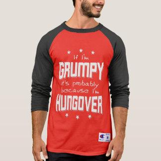 GRUMPY because HUNGOVER (wht) T-Shirt