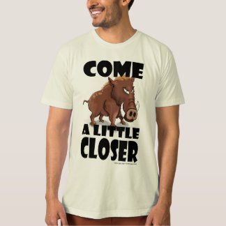 "Grumpy Boar says ""Come a Little Closer"" T-Shirt"
