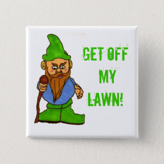 Grumpy Lawn Gnome Get Off My Lawn 2 Inch Square Button