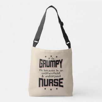 GRUMPY overworked underpaid NURSE (blk) Crossbody Bag
