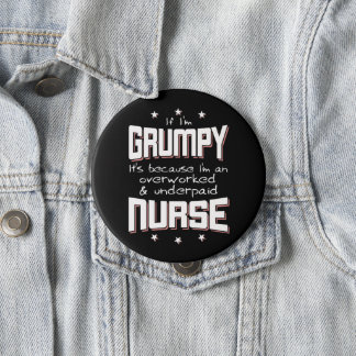 GRUMPY overworked underpaid NURSE (wht) 4 Inch Round Button