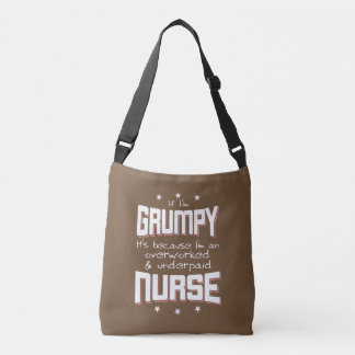 GRUMPY overworked underpaid NURSE (wht) Crossbody Bag
