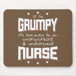 GRUMPY overworked underpaid NURSE (wht) Mouse Pad