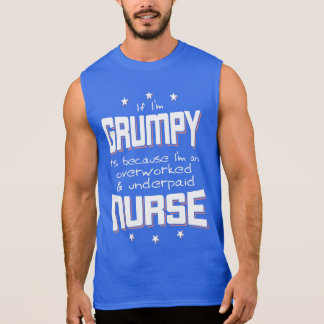 GRUMPY overworked underpaid NURSE (wht) Sleeveless Shirt
