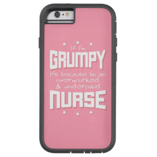GRUMPY overworked underpaid NURSE (wht) Tough Xtreme iPhone 6 Case